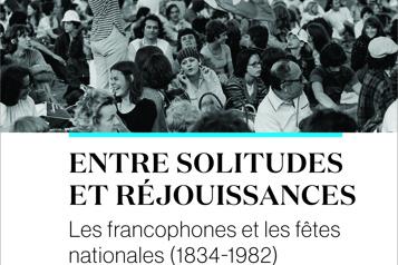 Entre solitudes et réjouissances – Les francophones et les fêtes nationales (1834-1982) Vers une nouvelle politique publique de la fêtenationale)
