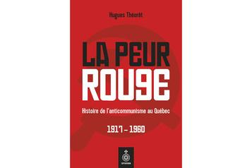 La peur rouge–Histoire de l'anticommunisme au Québec (1917-1960): des exemples éclairants★★★