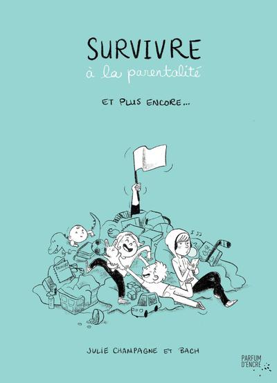 Survivre à la parentalité et plus encore…, texte de Julie Champagne, illustrations de Bach, éditions Parfum d'encre