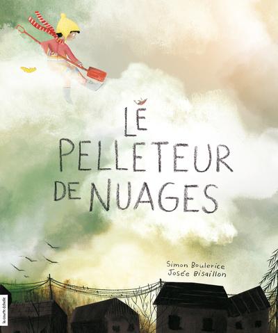 Le pelleteur de nuages, texte de SimonBoulerice, illustrations de JoséeBisaillon, éditions La courte échelle.