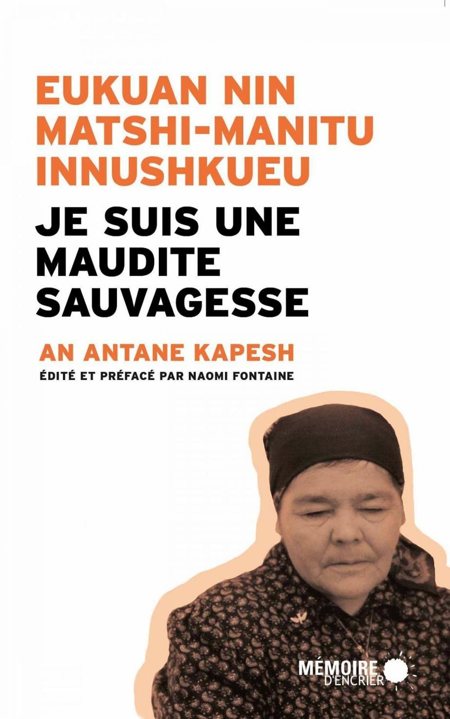 Eukuan nin matshi-manitu innushkueu / Je suis une maudite sauvagesse, d'An Antane Kapesh (Mémoire d'encrier)