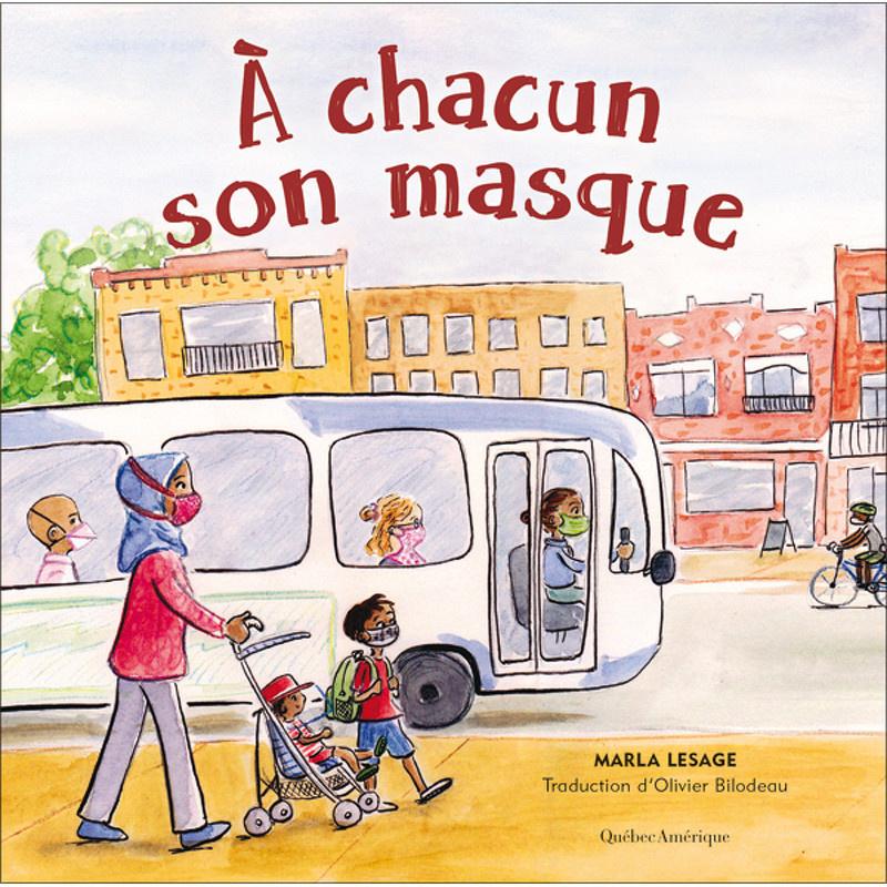 À chacun son masque, texte et illustrations de Marla Lesage, traduction d'Olivier Bilodeau, éditions Québec Amérique