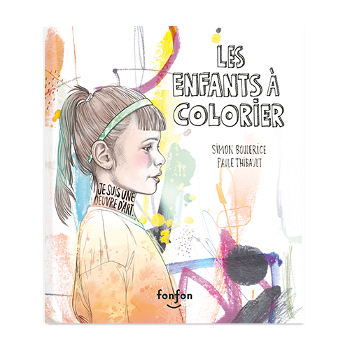 Les enfants à colorier, texte de SimonBoulerice, illustrations de PauleThibault, éditions Fonfon.