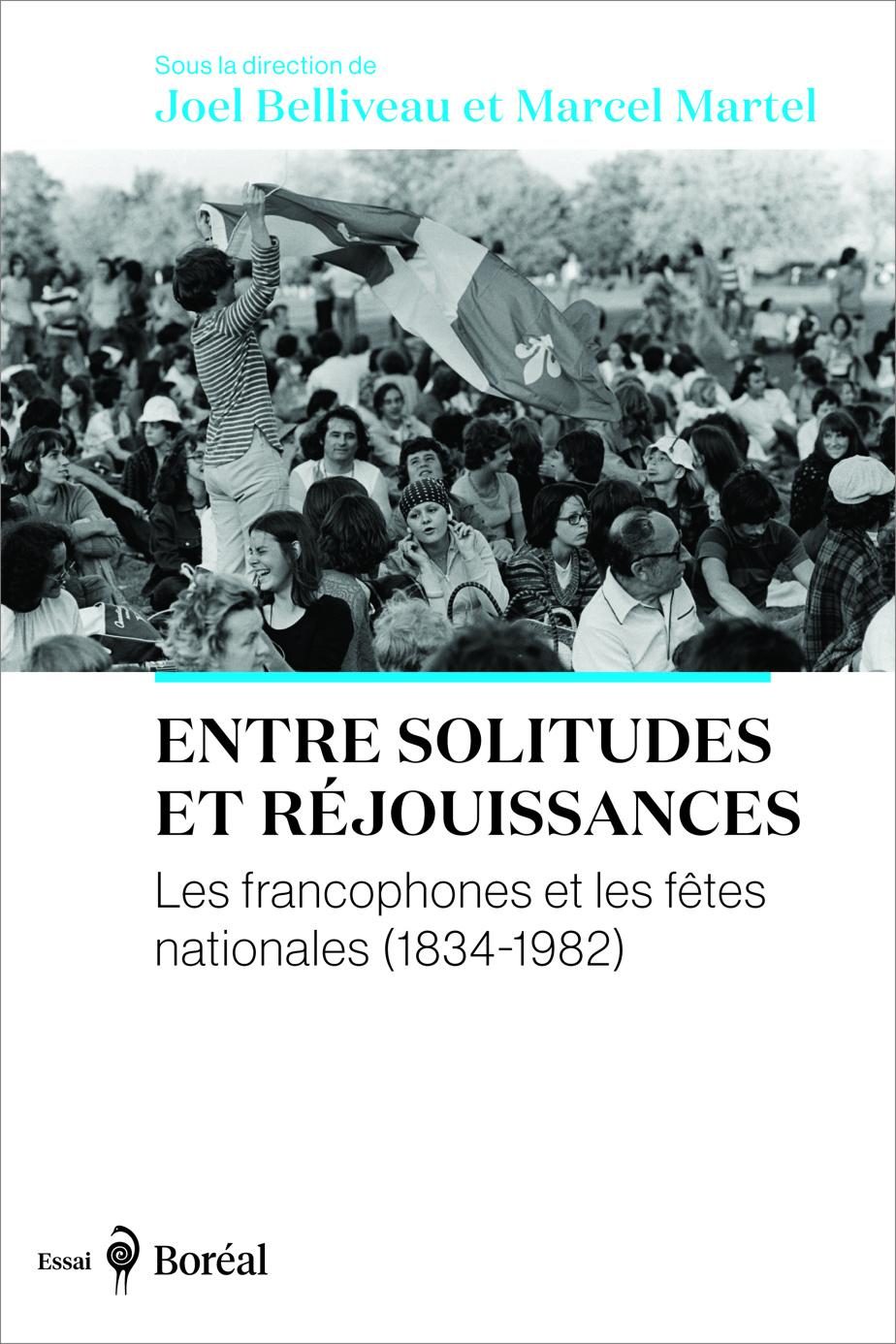 Entre solitudes et réjouissances –Les francophones et les fêtes nationales (1834-1982)
