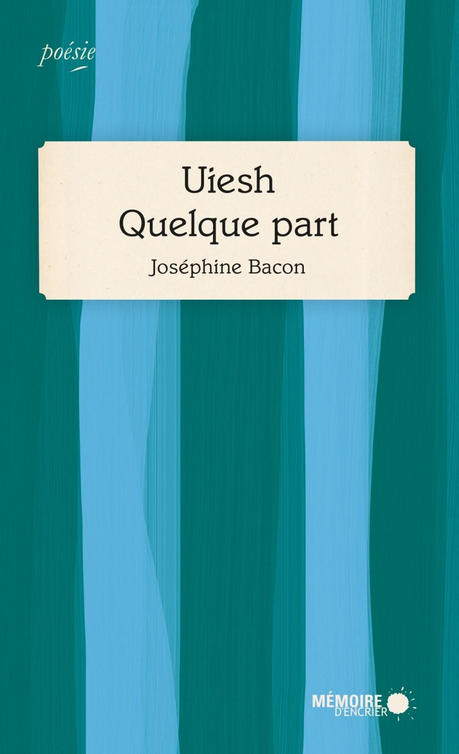 Uiesh / Quelque part, de Joséphine Bacon (Mémoire d'encrier)