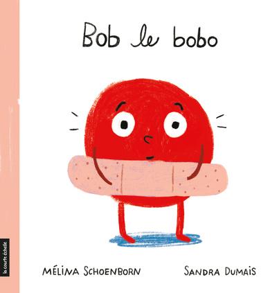 Bob le bobo, de Mélina Schoenborn et Sandra Dumais, éditions La courte échelle.