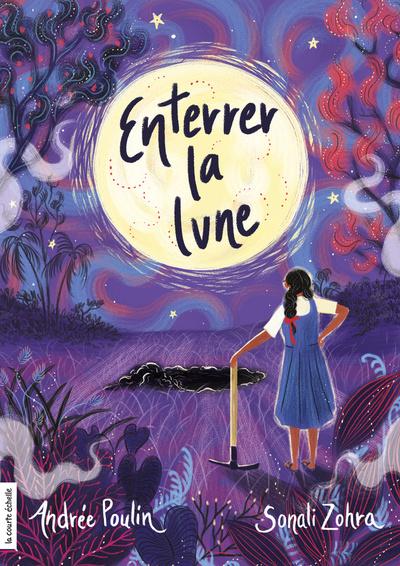 Enterrer la lune, d'Andrée Pouline et Sonali Zohra, éditions La courte échelle