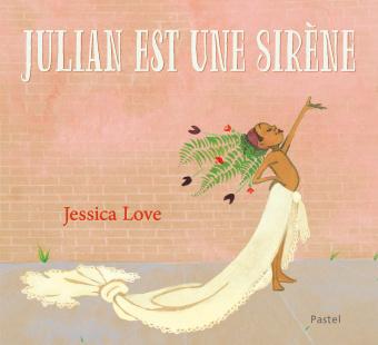 Julian est une sirène, de Jessica Love, éditions l'École des loisirs.