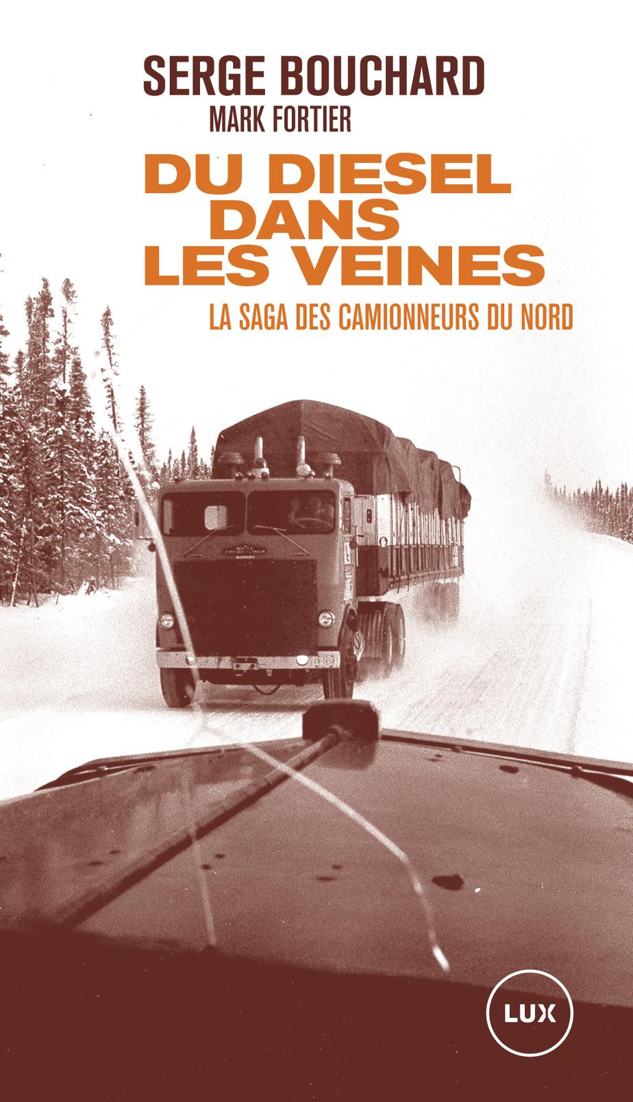Du diesel dans les veines – La saga des camionneurs du Nord, de Serge Bouchard et Mark Fortier, Lux Éditeur, 2021