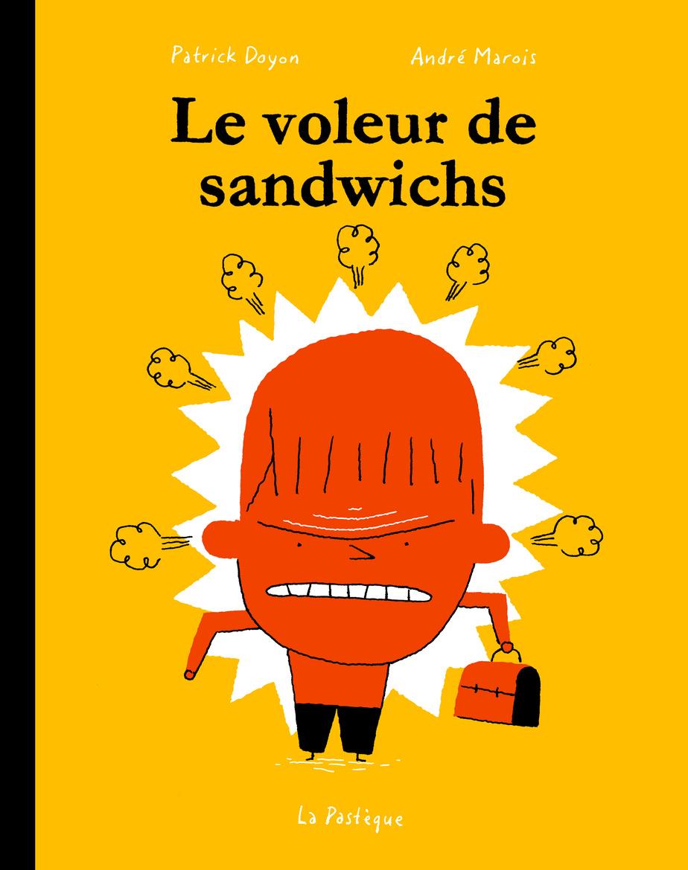 Le voleur de sandwichs, texte d'André Marois, illustrations de Patrick Doyon, Les Éditions de La Pastèque.