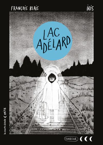 Lac Adélard, de François Blais et Iris, éditions La courte échelle.