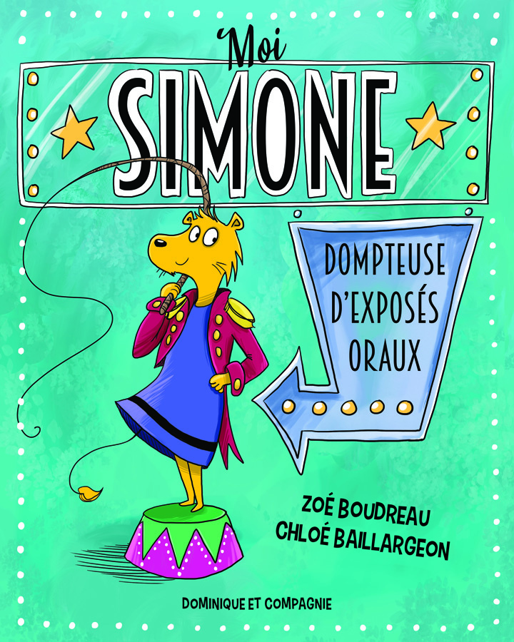 Moi, Simone, dompteuse d'exposés oraux, texte de Zoé Boudreau, illustrations de Chloé Baillargeon, éditions Dominique et compagnie
