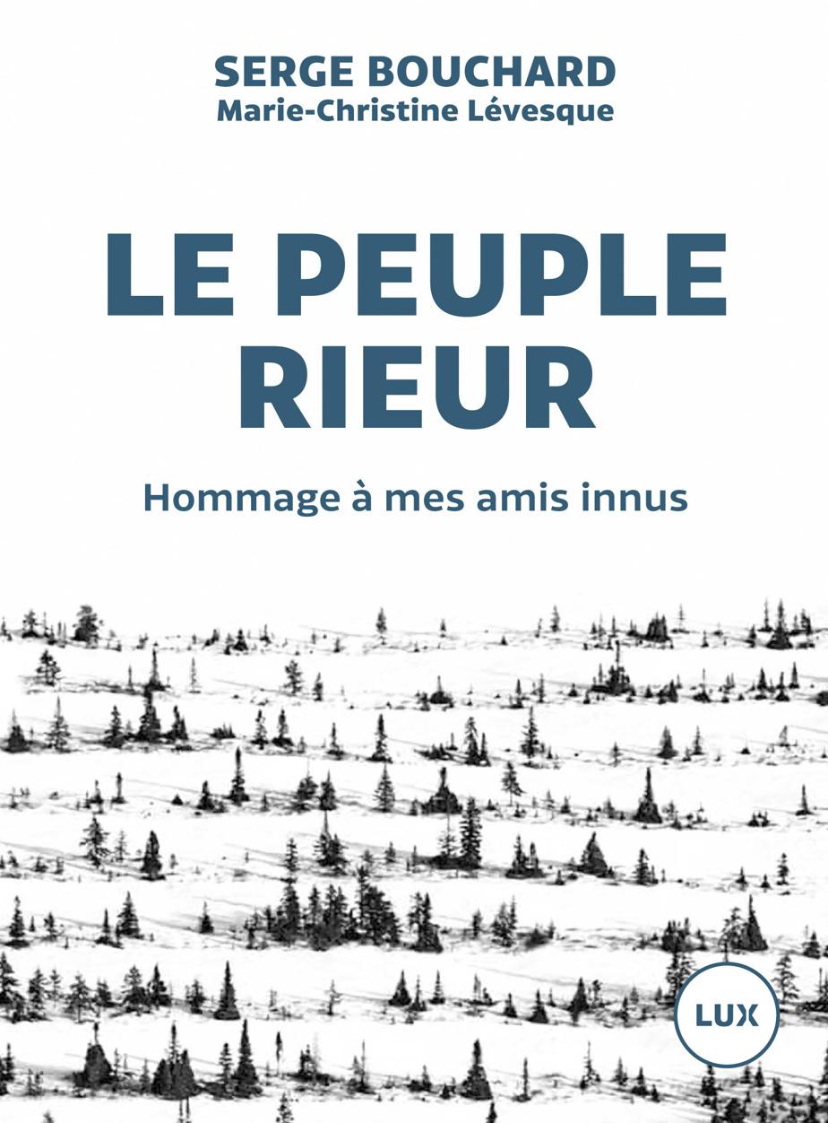 Le peuple rieur – Hommage à mes amis innus, Lux Éditeur, 2017