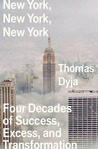 NewYork, NewYork, NewYork: Four Decades of Success, Excess, and Transformation