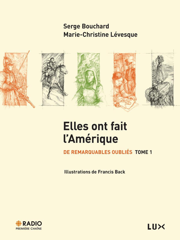 Elles ont fait l'Amérique– De remarquables oubliés, tome1, de Serge Bouchard et Marie-Christine Lévesque, Lux Éditeur, 2011