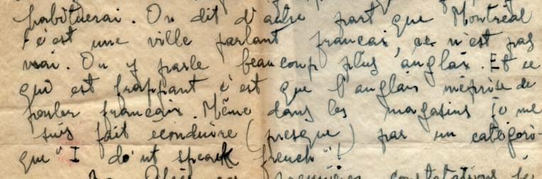 """À son arrivée à Montréal, Joan Roig écrit à sa future femme à propos de la place du français dans la métropole. «On dit d'autre part que Montréal c'est une ville parlant français, ce n'est pas vrai. On y parle beaucoup plus anglais. Et c'est qui est frappant, c'est que l'anglais méprise de parler français. Même dans les magasins je me suis fait reconduire (presque) par un catégorique """"I don't speak french!""""»"""