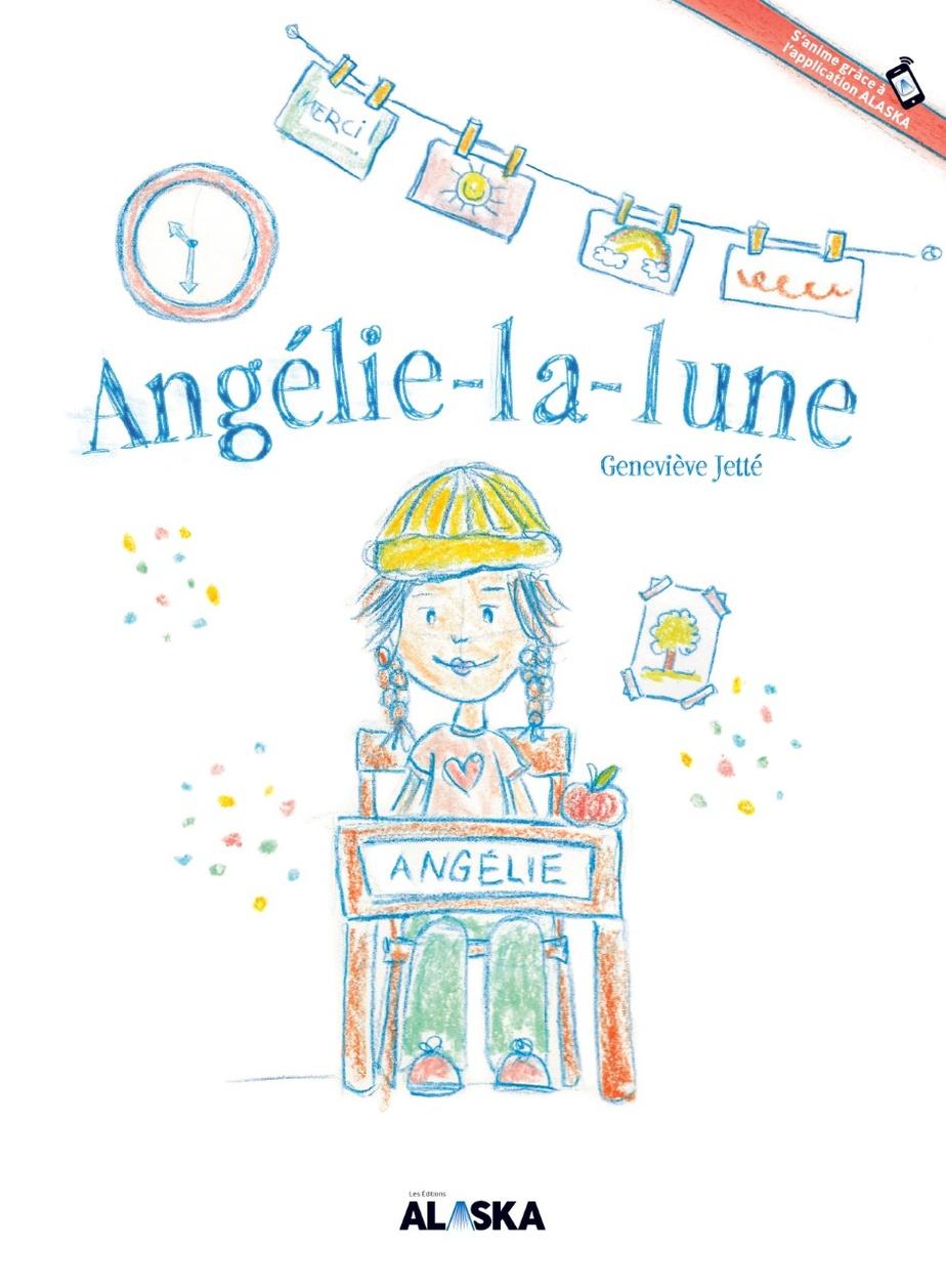 Angélie-la-lune, texte et illustrations de Geneviève Jetté, Les Éditions Alaska
