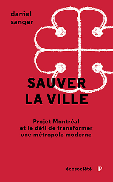 Sauver la ville– Projet Montréal et le défi de transformer une métropole moderne
