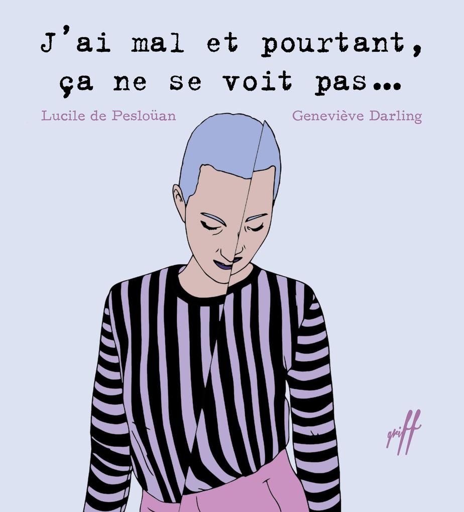 J'ai mal et pourtant, ?a ne se voit pas…, texte de Lucile de?Pesloüan, illustrations de Geneviève Darling, collection Griff, éditions de l'Isatis.