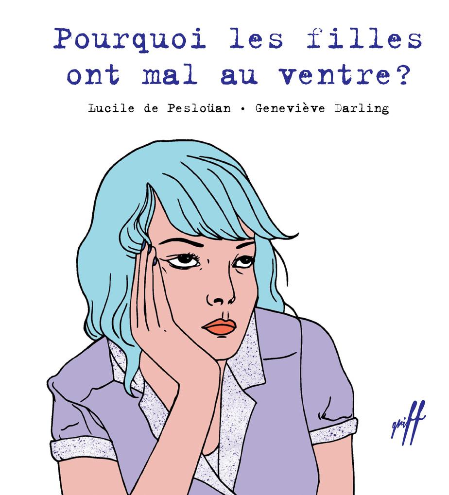 Pourquoi les filles ont mal au ventre??, texte de Lucile de?Pesloüan, illustrations de Geneviève Darling, collection Griff, éditions de l'Isatis.