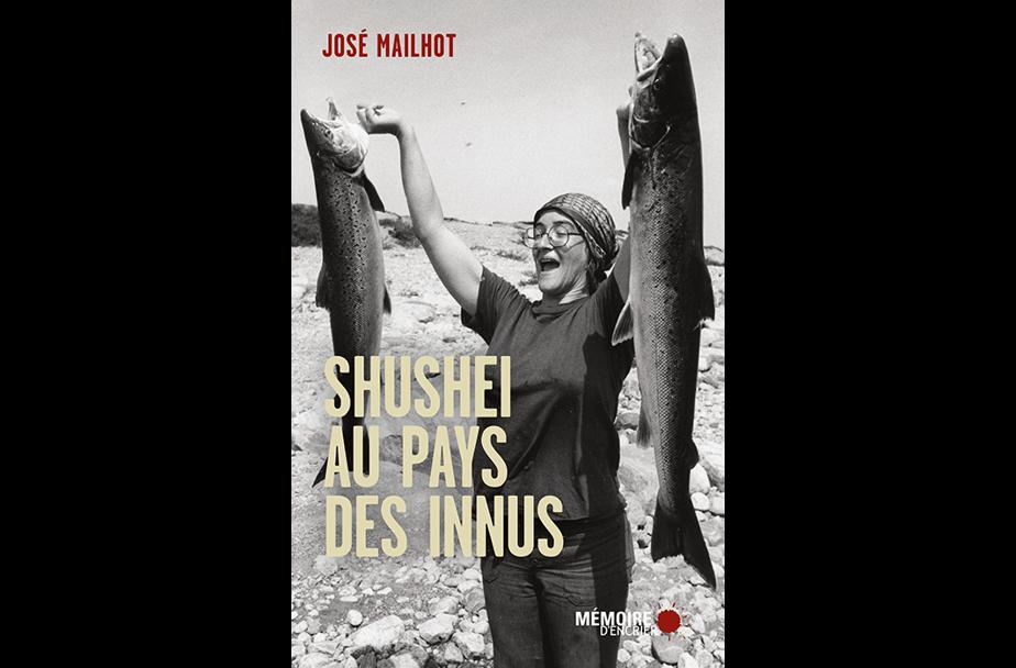 Shushei au pays des Innus, de José Mailhot (Mémoire d'encrier)