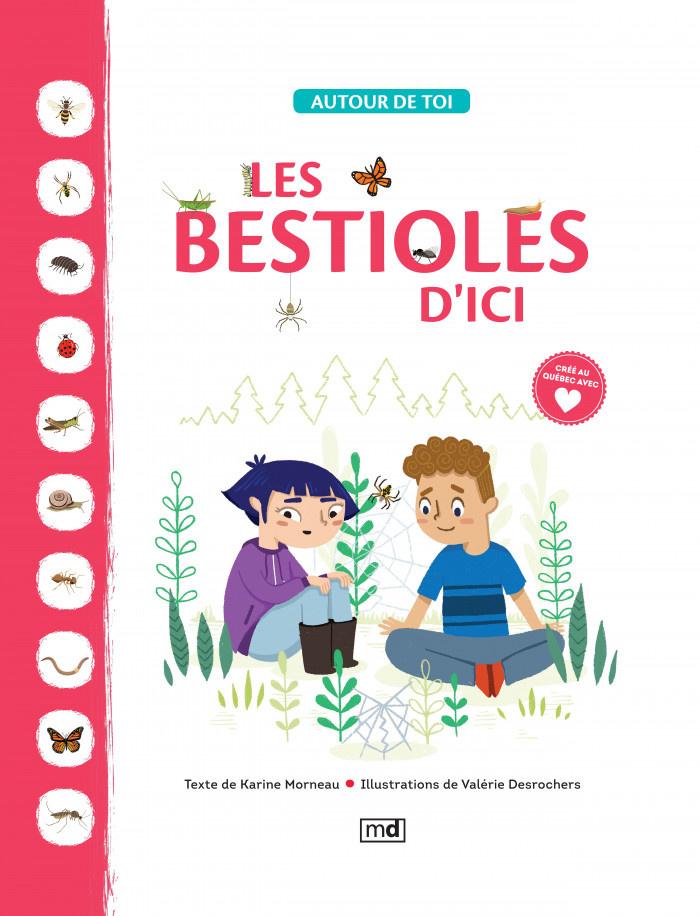Les bestioles d'ici, texte de Karine Morneau, illustrations de Valérie Desrochers