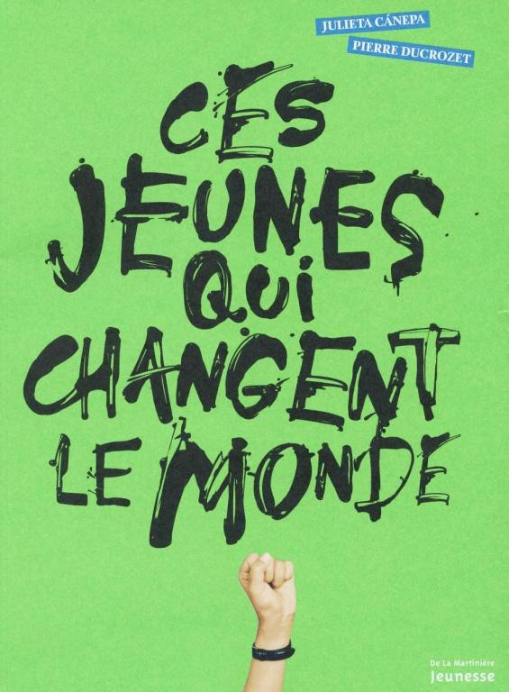 Ces jeunes qui changent le monde, de Julieta Cánepa et Pierre Ducrozet, éditionsDeLaMartinière Jeunesse