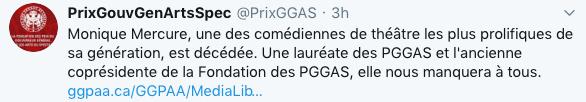 Monique Mercure avait été lauréate, en 1993, d'un prix du Gouverneur général pour les arts du spectacle, la plus haute distinction accordée dans les arts du spectacle au Canada. «Elle nous manquera à tous», peut-on lire sur le compte Twitter des PGGAS.