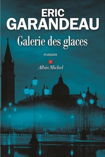 Galerie des glaces, d'Éric Garandeau (Albin Michel): «Ce roman parle du nouveau triangle des Bermudes, entre Venise, Paris et Lagos, au Nigeria. […] Il y a beaucoup de déplacements géographiques, avec un bon fond historique. J'ai l'impression que ça va aller vous chercher», croit M.Vienneau.